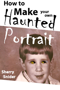 How To Make Your Own Haunted Portrait Sherry Snider